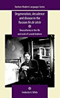 Degeneration, decadence and disease in the Russian fin de siècle: Neurasthenia in the life and work of Leonid Andreev (Durham Modern Languages)