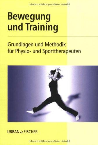 Bewegung und Training. Grundlagen und Methodik für Physio- und Sporttherapeuten