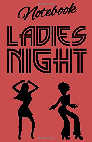 Notebook LADIES NIGHT: The Disco Lined Notebook is a fun notebook for Girls Music and Party lovers of all ages ! 5.06x7.81 inches in size with 100 pages