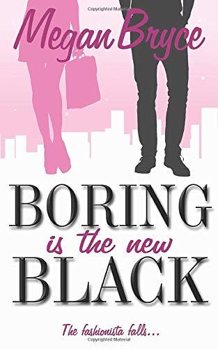 Boring Is The New Black (The Fashionista Falls...) (Volume 1)
