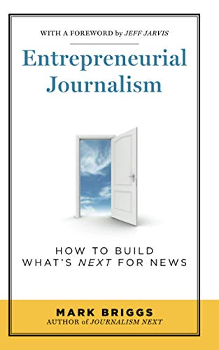 Compare Textbook Prices for Entrepreneurial Journalism: How to Build What's Next for News 1 Edition ISBN 9781608714209 by Briggs, Mark E.