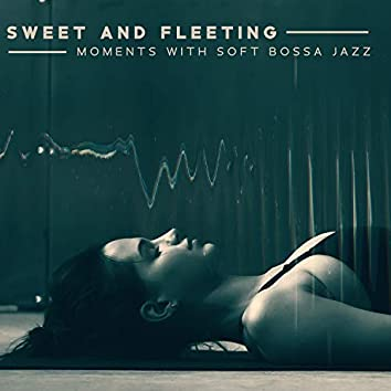 Sweet and Fleeting Moments with Soft Bossa Jazz: Relaxation & Chill, Sensual Jazz After Midnight