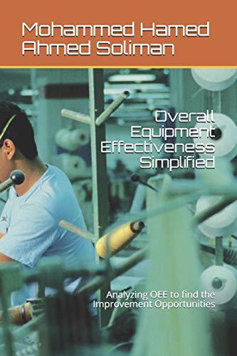 Overall Equipment Effectiveness Simplified: Analyzing OEE to find the Improvement Opportunities