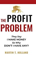 The Profit Problem: They Say I Make Money, So Why Don't I Have Any?
