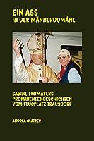 Ein Ass in der Maennerdomaene: Sabine Fizimayers Prominentengeschichten vom Flugplatz Trausdorf