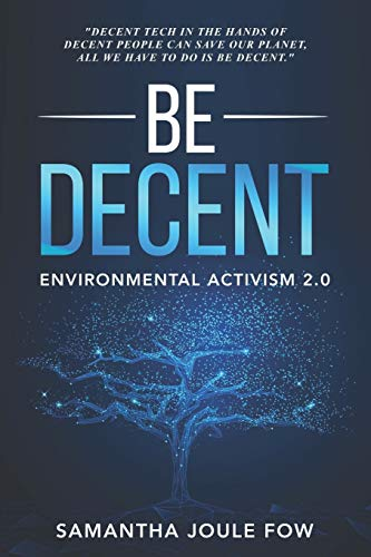 Compare Textbook Prices for Be Decent: Environmental Activism 2.0  ISBN 9781735682815 by Fow, Samantha Joule,Fow, Samantha Joule