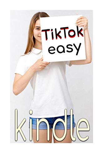 TikTok Easy: Tik Tok App Guide For iPhone, iPad, Samsung Galaxy, Color Kindle Book For Musical.ly (English Edition)