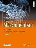 Maschinenbau: Ein Lehrbuch für das ganze Bachelor-Studium - Werner Skolaut