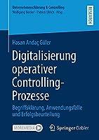 Digitalisierung operativer Controlling-Prozesse: Begriffsklaerung, Anwendungsfaelle und Erfolgsbeurteilung (Unternehmensfuehrung & Controlling)