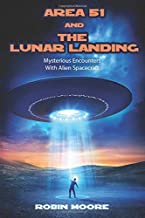 Area 51 and The Lunar Landing: Mysterious Encounters With Alien Spacecraft