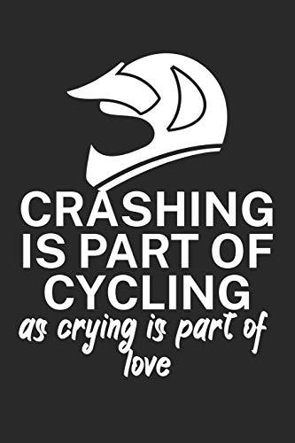 Crashing is part of cycling as crying is part of love: Mountainbike Logbuch/Tourbuch für Mountainbiker mit Spruch. 120 Seiten. Perfektes Geschenk.