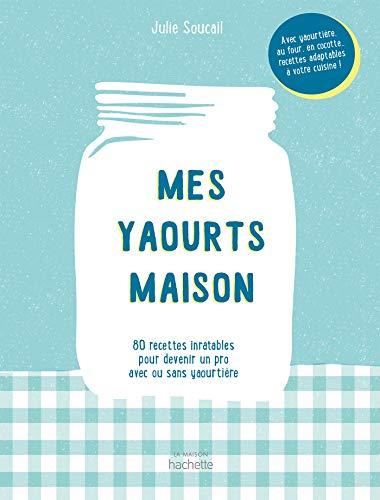 Mes yaourts Maison: 80 recettes inratables pour devenir...
