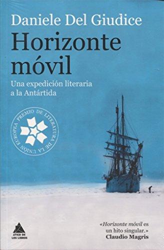 Horizonte móvil: Una expedición literaria a la Antártida (Ático de los Libros)