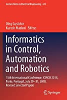 Informatics in Control, Automation and Robotics: 15th International Conference, ICINCO 2018, Porto, Portugal, July 29-31, 2018, Revised Selected Papers (Lecture Notes in Electrical Engineering, 613)
