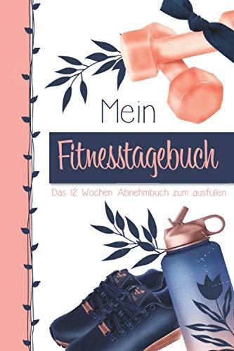 Fitness Tagebuch für Frauen: Fitnesstagebuch - Das 12 Wochen Abnehmbuch zum ausfüllen für Frauen | Trainingstagebuch | abnehmen | Diät | Fitness | ... | Sporttagebuch | Cardio | Krafttraining