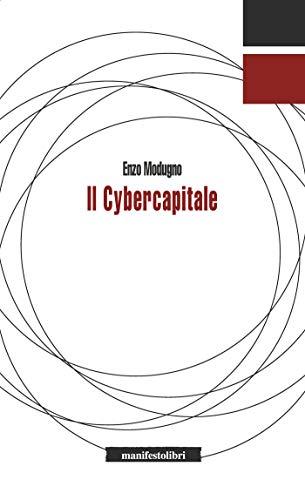 Il Cybercapitale: Dalla macchina per filare senza dita alla macchina per pensare senza cervello (Italian Edition)
