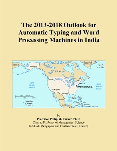 The 2013-2018 Outlook for Automatic Typing and Word Processing Machines in India