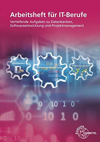 Arbeitsheft für IT-Berufe: Vertiefende Aufgaben zu Datenbanken, Softwareentwicklung und Projektmanagement