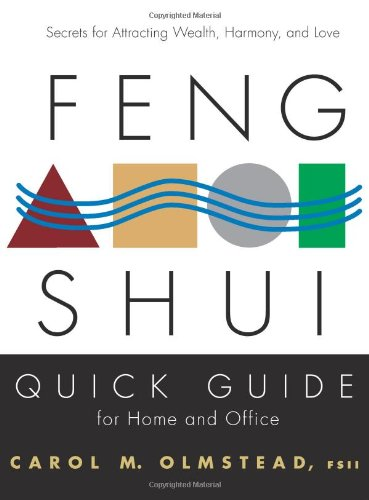 Feng Shui Quick Guide For Home and Office: Secrets For Attracting Wealth, Harmony, and Love