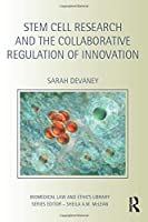 Stem Cell Research and the Collaborative Regulation of Innovation (Biomedical Law and Ethics Library)