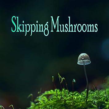 Skipping Mushrooms