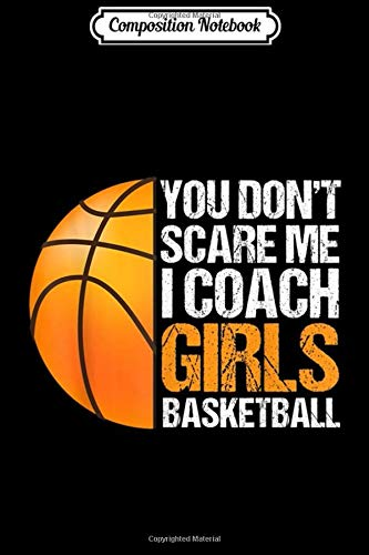 Composition Notebook: You Don't Scare Me i Coach Girls Basketball Gift  Journal/Notebook Blank Lined Ruled 6x9 100 Pages