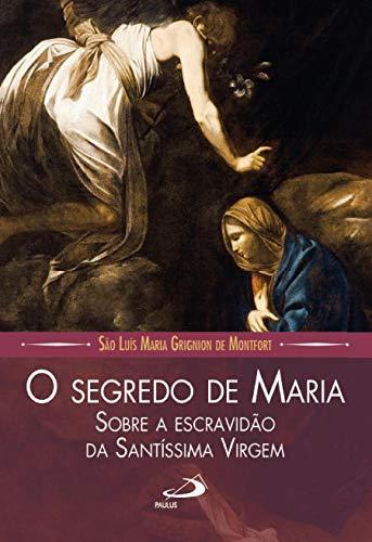 O Segredo de Maria: Sobre a Escravidão da Santíssima Virgem