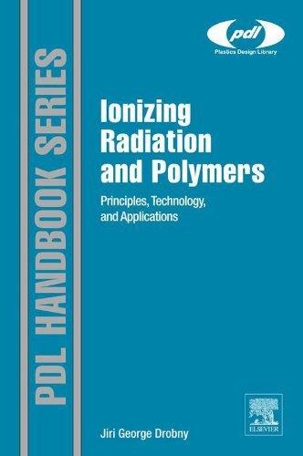 Ionizing Radiation and Polymers: Principles, Technology, and Applications (Plastics Design Library) (English Edition)