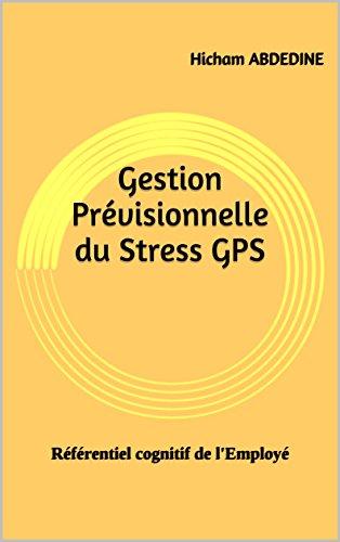 Gestion Prévisionnelle du Stress GPS: Référentiel cognitif de l'Employé (French Edition)