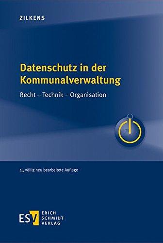 Datenschutz in der Kommunalverwaltung: Recht – Technik – Organisation