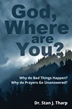 God, Where are you?: Why do bad things happen? Why do prayers go unanswered?