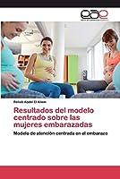 Resultados del modelo centrado sobre las mujeres embarazadas