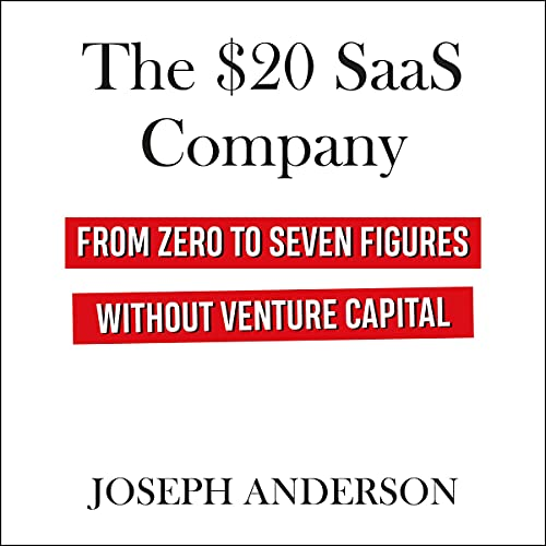The $20 SaaS Company: From Zero to Seven Figures Without Venture Capital