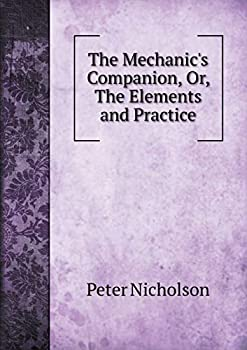 Paperback The Mechanic's Companion, or, the Elements and Practice Book