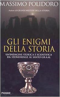 Gli enigmi della storia. Un'indagine storica e scientifica da Stonehenge al Santo Graal