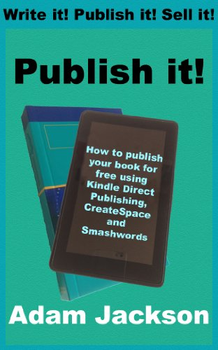 Publish it! - How to self-publish your book for free using Kindle Direct Publishing (KDP), CreateSpace and Smashwords (Write it! Publish it! Sell it! 2) (English Edition)