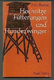 Hochsitze, Fütterungen und Hundezwinger. Eine Anleitung für den Selbstbau kleinerer jagdlicher Bauten und Anlagen.