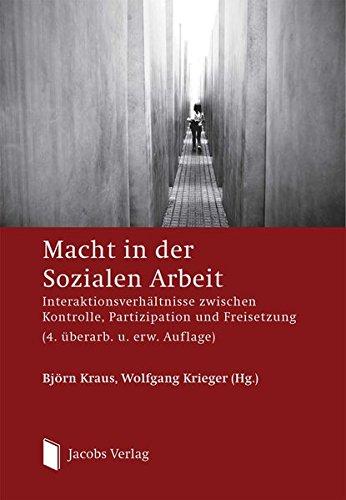 Macht in der Sozialen Arbeit: Interaktionsverhältnisse zwischen Kontrolle, Partizipation und Freisetzung (4. überarb. u. erw. Auflage)
