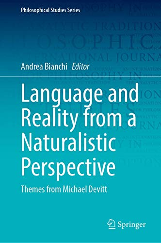 Language and Reality from a Naturalistic Perspective: Themes from Michael Devitt (Philosophical Studies Series (143))