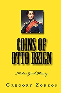 Coins Of Otto Reign: Modern Greek History (Greek Edition)