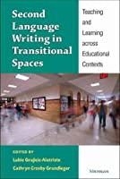 Second Language Writing in Transitional Spaces: Teaching and Learning Across Educational Contexts