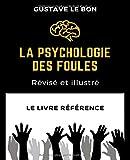 La psychologie des foules (Annoté) (illustré) Révisé et illustré - Independently published - 13/06/2018