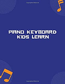 piano keyboard kids learn: Blank Sheet Music Composition and Notation Notebook /Staff Paper/Music Composing / Songwriting/...