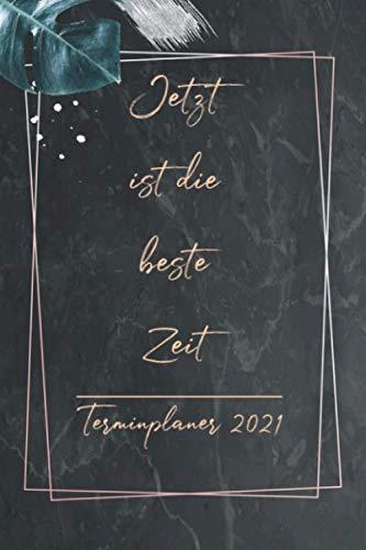 """Terminplaner 2021 \""""Jetzt ist die beste Zeit\"""": Terminkalender 2021 A5, kalender mit inspirierende Zitate Wochenplaner ; 12 Monate: Jan 2021 bis Dez 2021"""