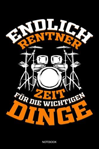 Endlich Rentner Zeit für die Wichtigen Dinge: Liniertes Notizbuch A5 - Schlagzeug Musik Notizbuch I Schlagzeuger Band Drummer Musiker Geschenk
