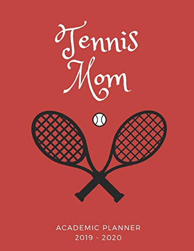 Tennis Mom 2019 - 2020 Academic Planner: An 18 Month Weekly Calendar - July 2019 - December 2020