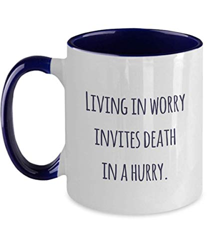 Classic Maxim Coffee Mug: Living in worry invites death in a hurry. - Two Tone Navy 11oz