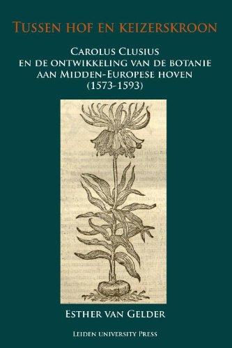 Tussen Hof en Keizerskroon: Carolus Clusius en de Ontwikkeling van de Botanie aan Midden-Europese Hoven (1573-1593) (LUP Dissertaties)