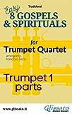 Trumpet 1 part of '8 Gospels & Spirituals for quartet: Easy/Intermediate (8 Gospels & Spirituals for Trumpet quartet) (English Edition)