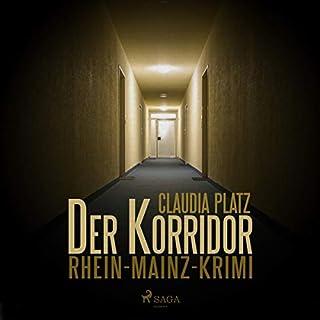 Der Korridor     Rhein-Mainz-Krimi              Autor:                                                                                                                                 Claudia Platz                               Sprecher:                                                                                                                                 Stefan Peetz                      Spieldauer: 7 Std. und 40 Min.     38 Bewertungen     Gesamt 3,7